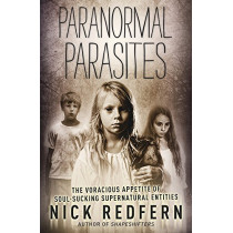 Paranormal Parasites: The Voracious Appetite of Soul-Sucking Supernatural Entities by Nick Redfern, 9780738753553