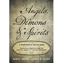 Of Angels, Demons and Spirits: A Sourcebook of British Magic by Daniel Harms, 9780738753683