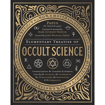 Elementary Treatise of Occult Science: Understanding the Theories and Symbols Used by the Ancients, the Alchemists, the Astrologers, the Freemasons, and the Kabbalists by Papus, 9780738754970