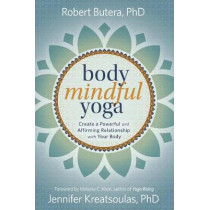Body Mindful Yoga: Create a Powerful and Affirming Relationship with Your Body by Robert Butera, 9780738756738
