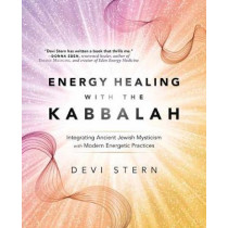 Energy Healing with the Kabbalah: Integrating Ancient Jewish Mysticism with Modern Energetic Practices by Devi Stern, 9780738756837