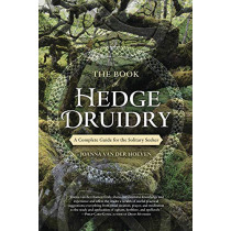 The Book of Hedge Druidry: A Complete Guide for the Solitary Seeker by Joanna Van der Hoeven, 9780738758251