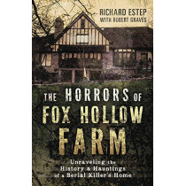 The Horrors of Fox Hollow Farm: Unraveling the History and Hauntings of a Serial Killer's Home by Richard Estep, 9780738758558