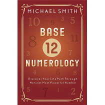 Base-12 Numerology: Discover Your Life Path Through Nature's Most Powerful Number by Michael Smith, 9780738759371