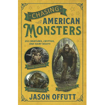 Chasing American Monsters: Creatures, Cryptids, and Hairy Beasts by Jason Offutt, 9780738759951