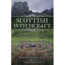 Scottish Witchcraft: A Complete Guide to Authentic Folklore, Spells, and Magickal Tools by Barbara Meiklejohn-Free, 9780738760933