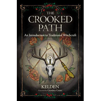 The Crooked Path: An Introduction to Traditional Witchcraft by Kelden, 9780738762036