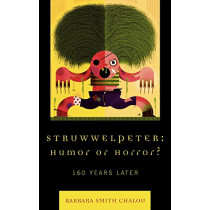 Struwwelpeter: Humor or Horror?: 160 Years Later by Barbara Smith Chalou, 9780739116630