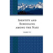 Identity and Schooling among the Naxi: Becoming Chinese with Naxi Identity by Haibo Yu, 9780739132906