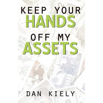 Keep Your Hands Off My Assets by Dan Kiely, 9780741412140