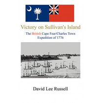 Victory on Sullivan's Island: The British Cape Fear/Charles Town Expedition of 1776 by David Lee Russell, 9780741412430