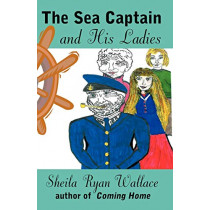 The Sea Captain and His Ladies by Sheila Ryan Wallace, 9780741413635