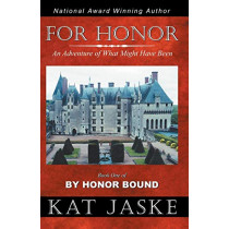 For Honor: An Adventure of What Might Have Been: Book One of By Honor Bound by Kat Jaske, 9780741420572