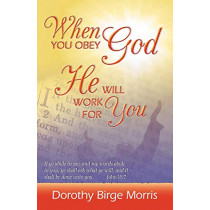 When You Obey God He Will Work for You by Dorothy Birge Morris, 9780741430885