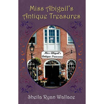 Miss Abigail's Antique Treasures by Sheila Ryan Wallace, 9780741439420