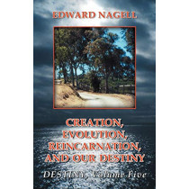 Creation, Evolution, Reincarnation, and Our Destiny- Destiny: Volume 5 by Edward Nagell, 9780741447524