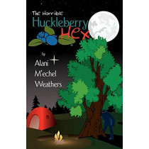 The Horrible Huckleberry Hex by Alani M'echel Weathers, 9780741453280