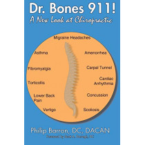 Dr. Bones 911: A New Look at Chiropractic by Dacan Philip Barron DC, 9780741471659
