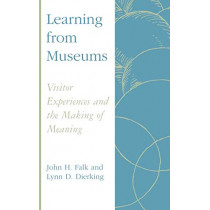 Learning from Museums: Visitor Experiences and the Making of Meaning by John H. Falk, 9780742502949