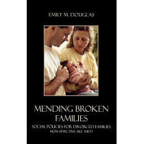 Mending Broken Families: Social Policies for Divorced Families by Emily M. Douglas, 9780742542761