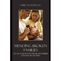 Mending Broken Families: Social Policies for Divorced Families by Emily M. Douglas, 9780742542778