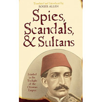 Spies, Scandals, and Sultans: Istanbul in the Twilight of the Ottoman Empire by Roger Allen, 9780742562165