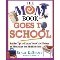 The Mom Book Goes to School: Insider Tips to Ensure Your Child Thrives in Elementary and Middle School by Stacy M. DeBroff, 9780743257541