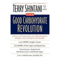 The Good Carbohydrate Revolution: A Proven Program for Low-Maintenance Weight Loss and Optimum Health by Terry Shintani, 9780743405997