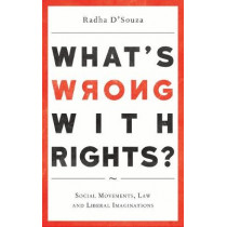 What's Wrong with Rights?: Social Movements, Law and Liberal Imaginations by Radha D'Souza, 9780745335407