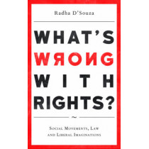 What's Wrong with Rights?: Social Movements, Law and Liberal Imaginations by Radha D'Souza, 9780745335414