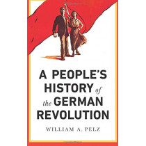 A People's History of the German Revolution: 1918-19 by William A. Pelz, 9780745337104
