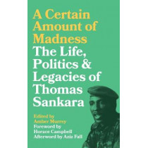 A Certain Amount of Madness: The Life, Politics and Legacies of Thomas Sankara by Amber Murrey, 9780745337579