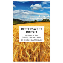 Bittersweet Brexit: The Future of Food, Farming, Land and Labour by Charlie Clutterbuck, 9780745337708