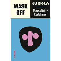 Mask Off: Masculinity Redefined by JJ Bola, 9780745338743