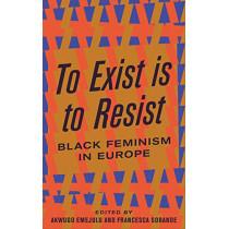 To Exist is to Resist: Black Feminism in Europe by Akwugo Emejulu, 9780745339481
