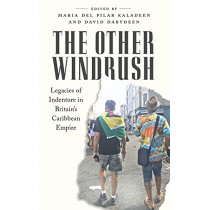 The Other Windrush: Legacies of Indenture in Britain's Caribbean Empire by Maria del Pilar Kaladeen, 9780745343549