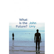 What is the Future? by Professor John Urry, 9780745696546