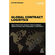 Global Contract Logistics: Best Practice Toolkit for Planning, Negotiating and Managing a Contract by Steven Morgan, 9780749475932