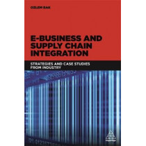 E-Business and Supply Chain Integration: Strategies and Case Studies from Industry by Ozlem Bak, 9780749478452