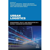 Urban Logistics: Management, Policy and Innovation in a Rapidly Changing Environment by Genevieve Giuliano, 9780749478711