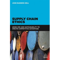 Supply Chain Ethics: Using CSR and Sustainability to Create Competitive Advantage by John Manners-Bell, 9780749479459