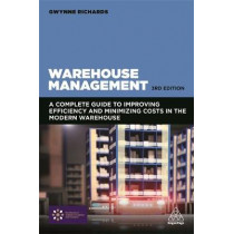 Warehouse Management: A Complete Guide to Improving Efficiency and Minimizing Costs in the Modern Warehouse by Gwynne Richards, 9780749479770
