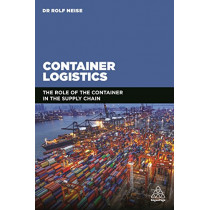 Container Logistics: The Role of the Container in the Supply Chain by Rolf Neise, 9780749481247