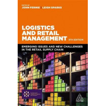 Logistics and Retail Management: Emerging Issues and New Challenges in the Retail Supply Chain by John Fernie, 9780749481605