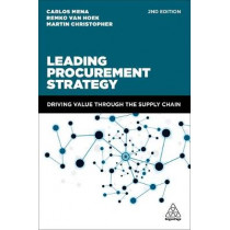 Leading Procurement Strategy: Driving Value Through the Supply Chain by Carlos Mena, 9780749481643