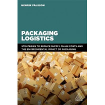Packaging Logistics: Understanding and managing the economic and environmental impacts of packaging in supply chains by Henrik Palsson, 9780749481704