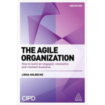 The Agile Organization: How to Build an Engaged, Innovative and Resilient Business by Linda Holbeche, 9780749482657