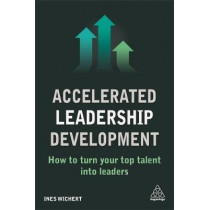 Accelerated Leadership Development: How to Turn Your Top Talent into Leaders by Ines Wichert, 9780749483050