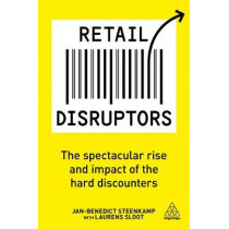 Retail Disruptors: The Spectacular Rise and Impact of the Hard Discounters by Jan-Benedict Steenkamp, 9780749483470