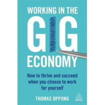Working in the Gig Economy: How to Thrive and Succeed When You Choose to Work for Yourself by Thomas Oppong, 9780749483555